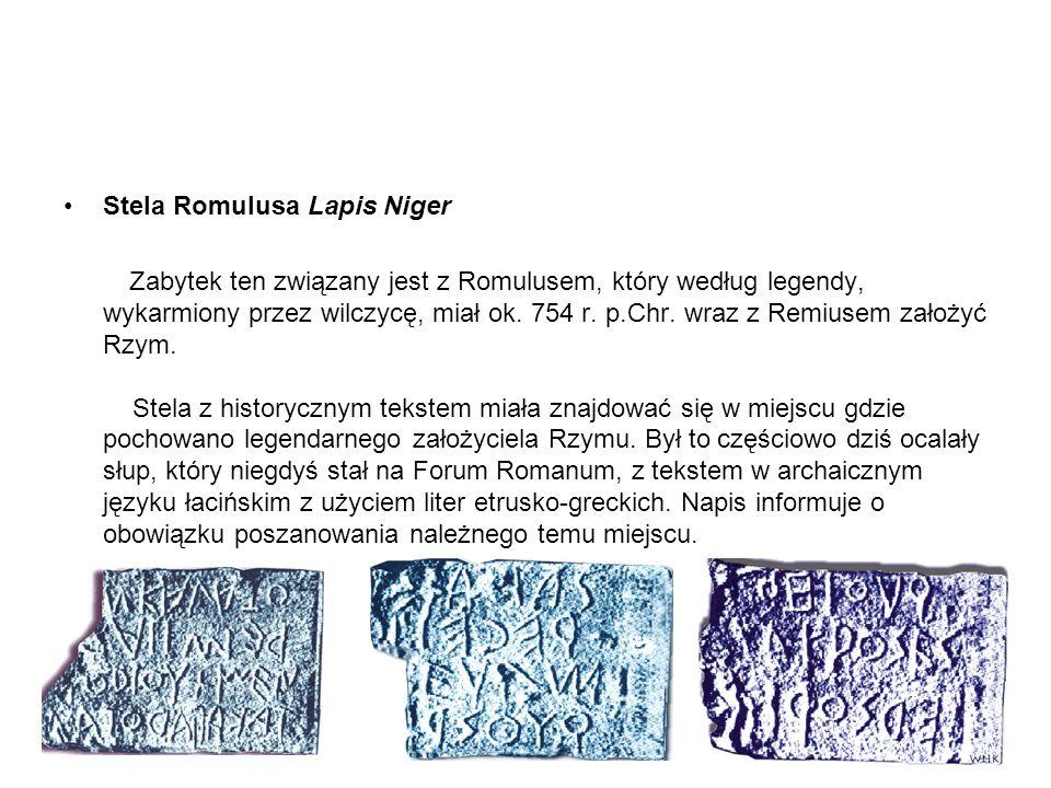 Stela Romulusa Lapis Niger Zabytek ten związany jest z Romulusem, który według legendy, wykarmiony przez wilczycę, miał ok. 754 r. p.Chr. wraz z Remiu