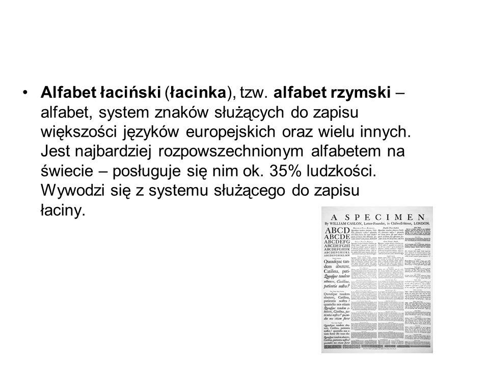 Alfabet łaciński (łacinka), tzw. alfabet rzymski – alfabet, system znaków służących do zapisu większości języków europejskich oraz wielu innych. Jest