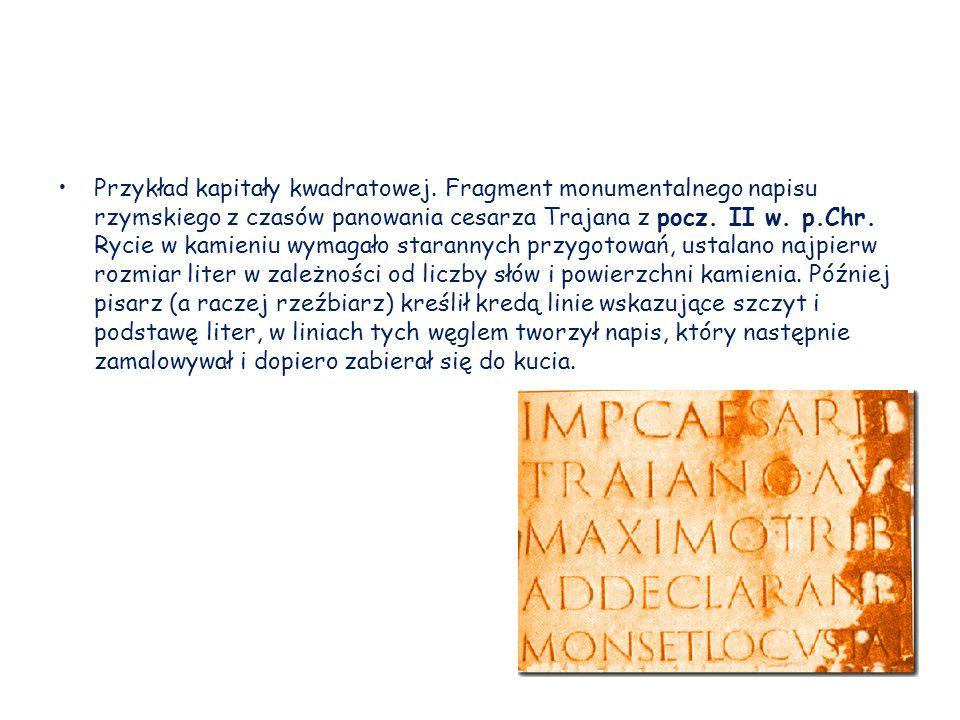 Przykład kapitały kwadratowej. Fragment monumentalnego napisu rzymskiego z czasów panowania cesarza Trajana z pocz. II w. p.Chr. Rycie w kamieniu wyma
