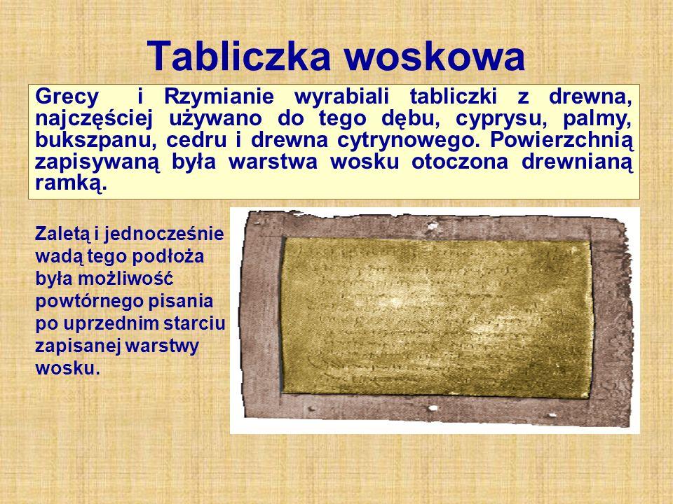 Tabliczka woskowa Grecy i Rzymianie wyrabiali tabliczki z drewna, najczęściej używano do tego dębu, cyprysu, palmy, bukszpanu, cedru i drewna cytrynowego.