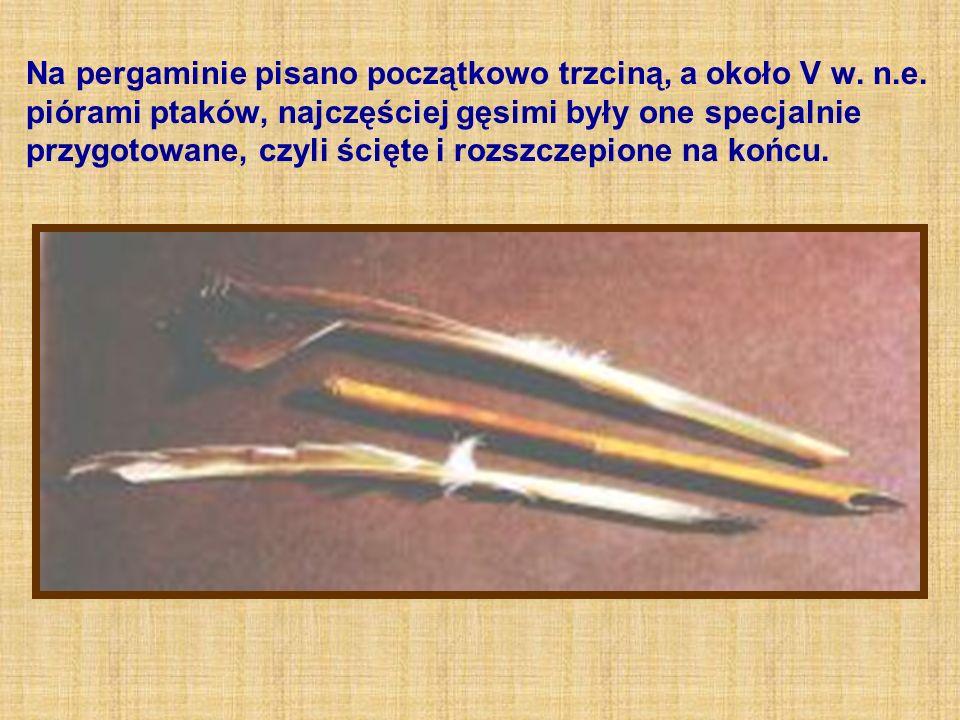 Na pergaminie pisano początkowo trzciną, a około V w.