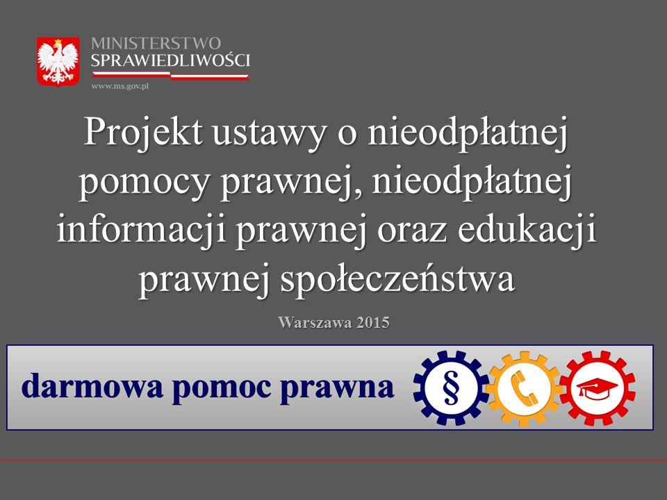 Projekt ustawy o nieodpłatnej pomocy prawnej, nieodpłatnej informacji prawnej oraz edukacji prawnej społeczeństwa Warszawa 2015
