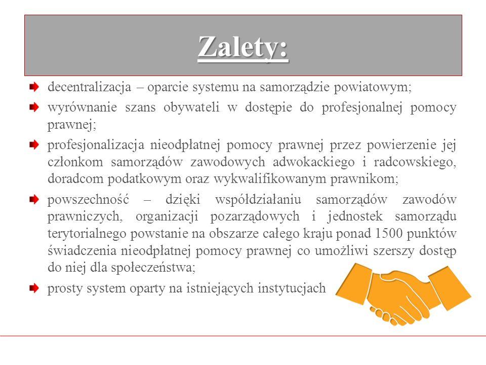 Zalety: decentralizacja – oparcie systemu na samorządzie powiatowym; wyrównanie szans obywateli w dostępie do profesjonalnej pomocy prawnej; profesjon