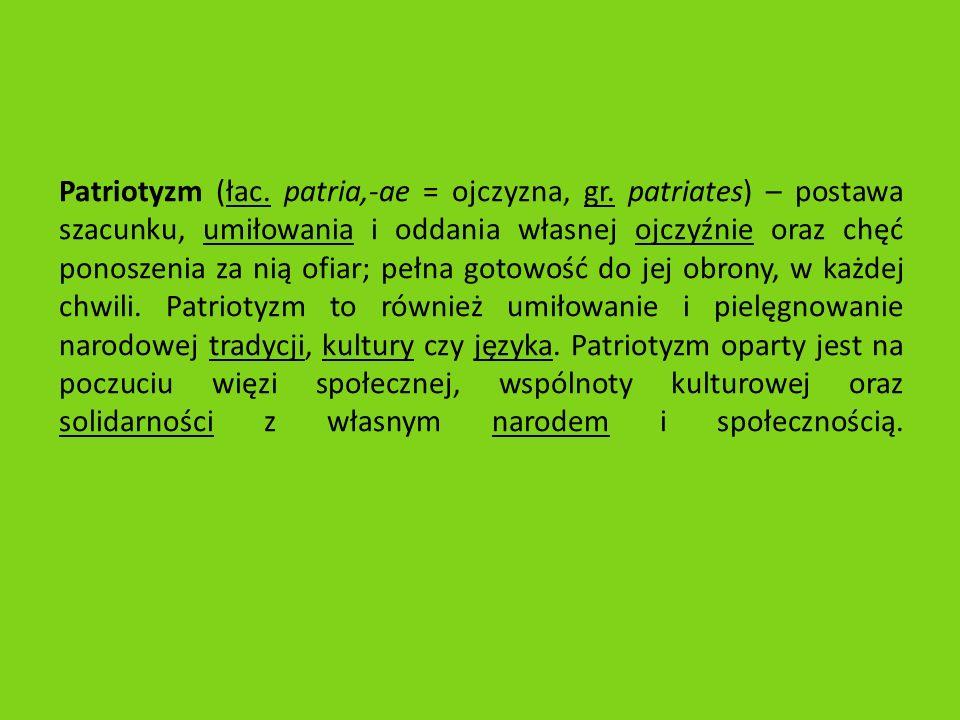 Patriotyzm (łac.patria,-ae = ojczyzna, gr.