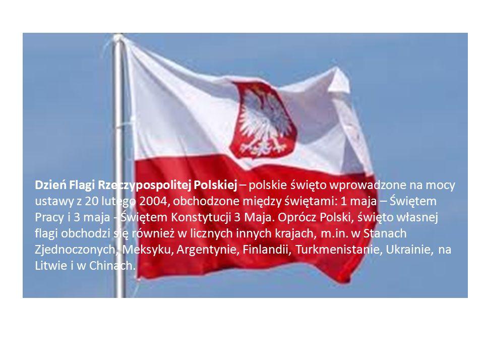 Dzień Flagi Rzeczypospolitej Polskiej – polskie święto wprowadzone na mocy ustawy z 20 lutego 2004, obchodzone między świętami: 1 maja – Świętem Pracy i 3 maja - Świętem Konstytucji 3 Maja.