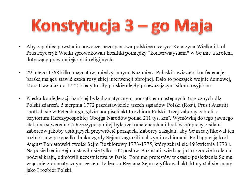 Aby zapobiec powstaniu nowoczesnego państwa polskiego, caryca Katarzyna Wielka i król Prus Fryderyk Wielki sprowokowali konflikt pomiędzy konserwatystami w Sejmie a królem, dotyczący praw mniejszości religijnych.