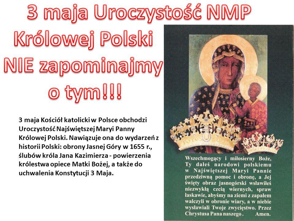 3 maja Kościół katolicki w Polsce obchodzi Uroczystość Najświętszej Maryi Panny Królowej Polski.