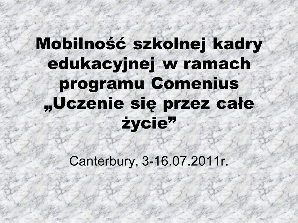 """Mobilność szkolnej kadry edukacyjnej w ramach programu Comenius """"Uczenie się przez całe życie Canterbury, 3-16.07.2011r."""