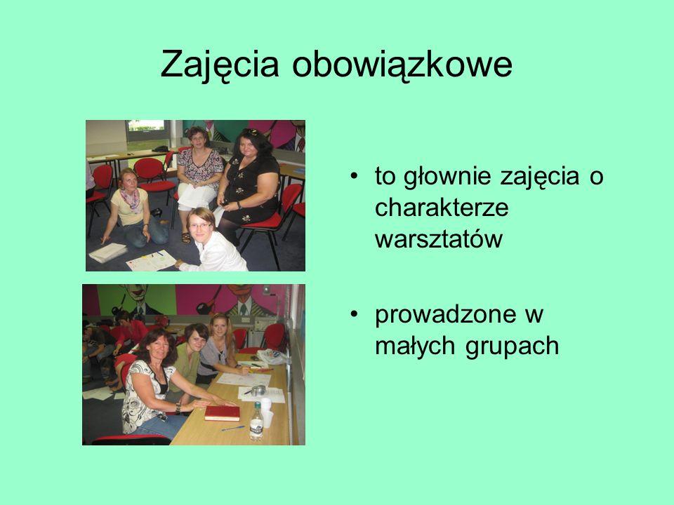 Zajęcia obowiązkowe to głownie zajęcia o charakterze warsztatów prowadzone w małych grupach