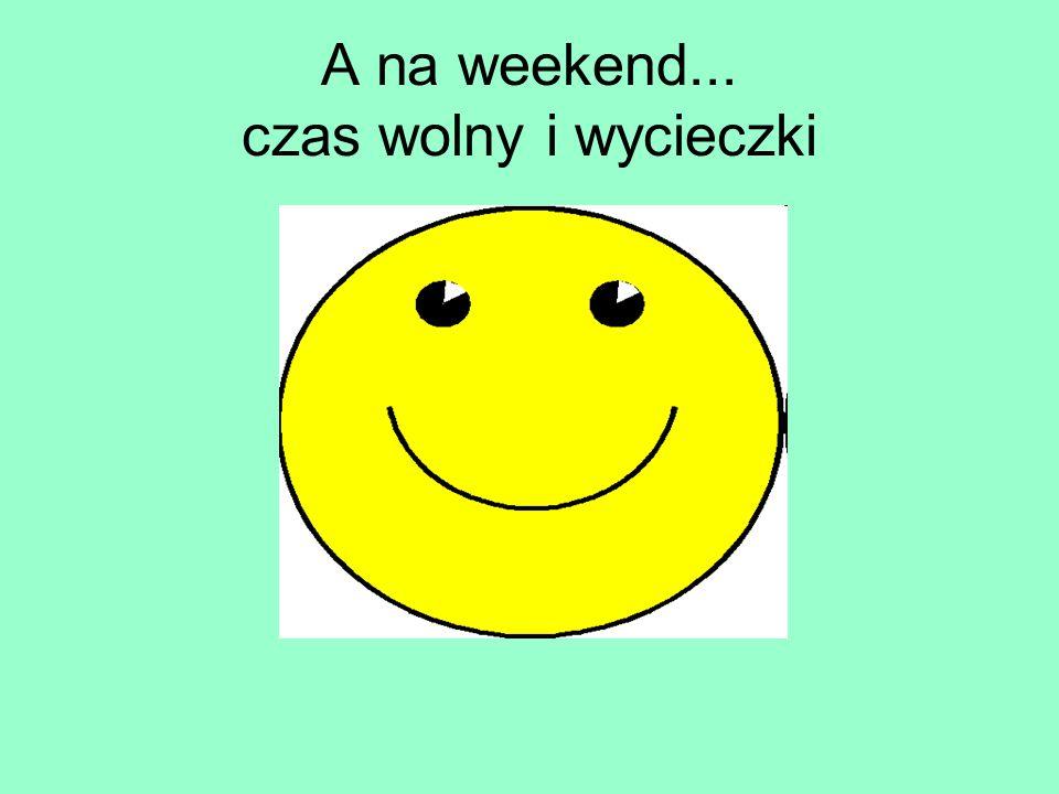 A na weekend... czas wolny i wycieczki