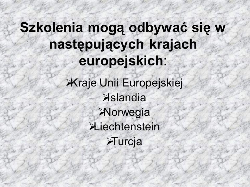 Szkolenia mogą odbywać się w następujących krajach europejskich:  Kraje Unii Europejskiej  Islandia  Norwegia  Liechtenstein  Turcja