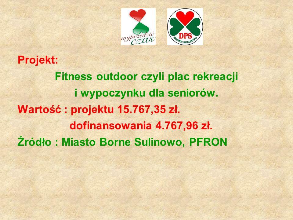 Projekt: Fitness outdoor czyli plac rekreacji i wypoczynku dla seniorów. Wartość : projektu 15.767,35 zł. dofinansowania 4.767,96 zł. Źródło : Miasto