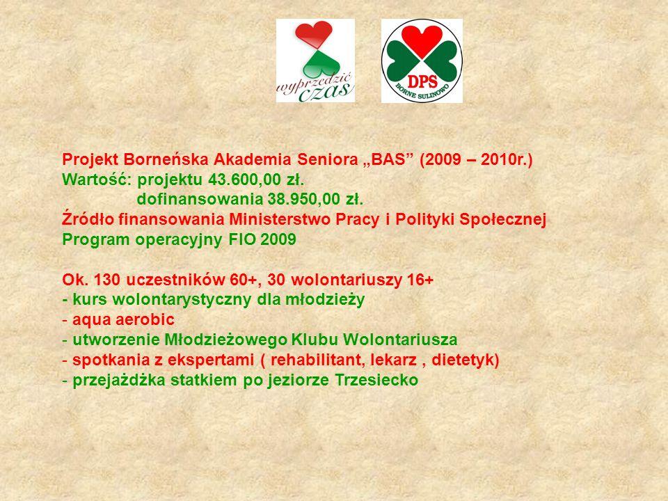 """Projekt Borneńska Akademia Seniora """"BAS"""" (2009 – 2010r.) Wartość: projektu 43.600,00 zł. dofinansowania 38.950,00 zł. Źródło finansowania Ministerstwo"""