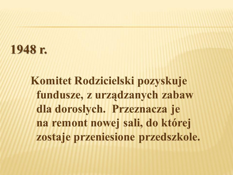 1948 r. Komitet Rodzicielski pozyskuje fundusze, z urządzanych zabaw dla dorosłych.