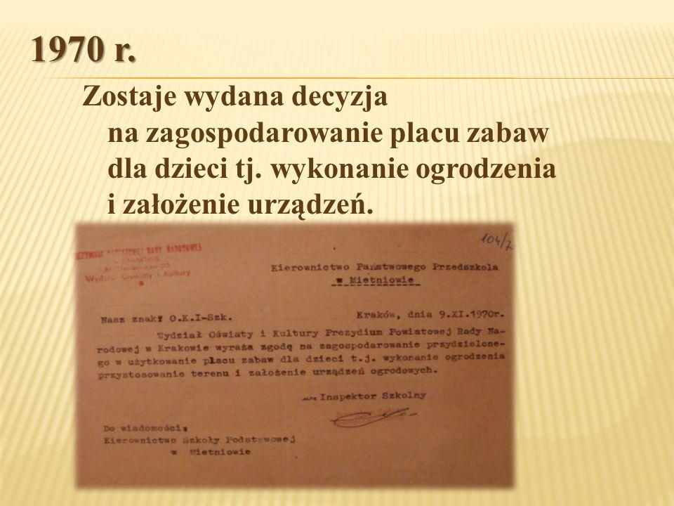 1970 r. Zostaje wydana decyzja na zagospodarowanie placu zabaw dla dzieci tj.