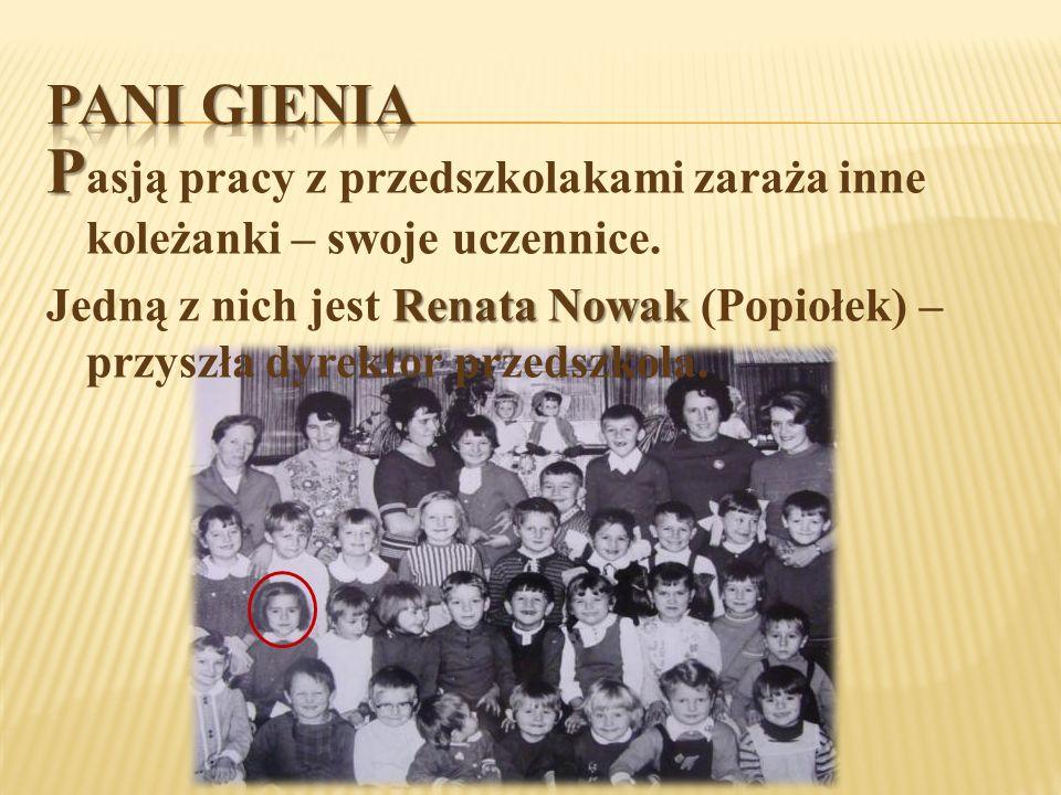 P P asją pracy z przedszkolakami zaraża inne koleżanki – swoje uczennice. Renata Nowak Jedną z nich jest Renata Nowak (Popiołek) – przyszła dyrektor p