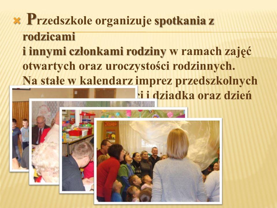  P spotkania z rodzicami i innymi członkami rodziny  P rzedszkole organizuje spotkania z rodzicami i innymi członkami rodziny w ramach zajęć otwartych oraz uroczystości rodzinnych.
