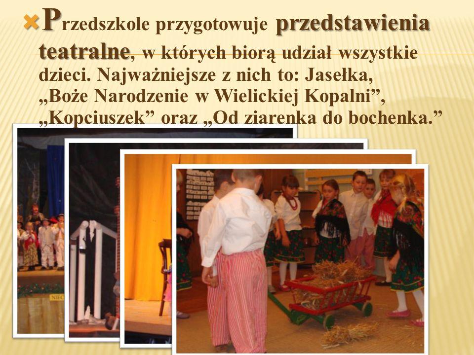  P przedstawienia teatralne  P rzedszkole przygotowuje przedstawienia teatralne, w których biorą udział wszystkie dzieci. Najważniejsze z nich to: J