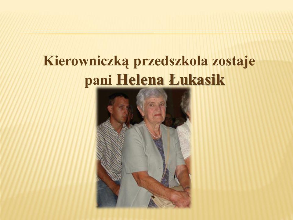 Helena Łukasik Kierowniczką przedszkola zostaje pani Helena Łukasik