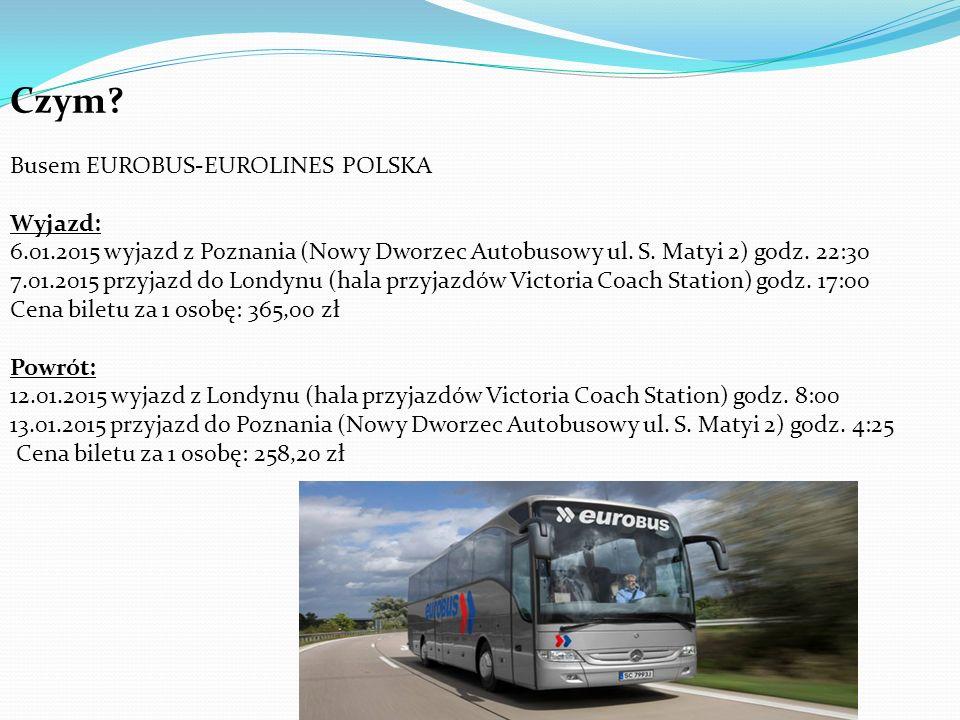 Czym? Busem EUROBUS-EUROLINES POLSKA Wyjazd: 6.01.2015 wyjazd z Poznania (Nowy Dworzec Autobusowy ul. S. Matyi 2) godz. 22:30 7.01.2015 przyjazd do Lo