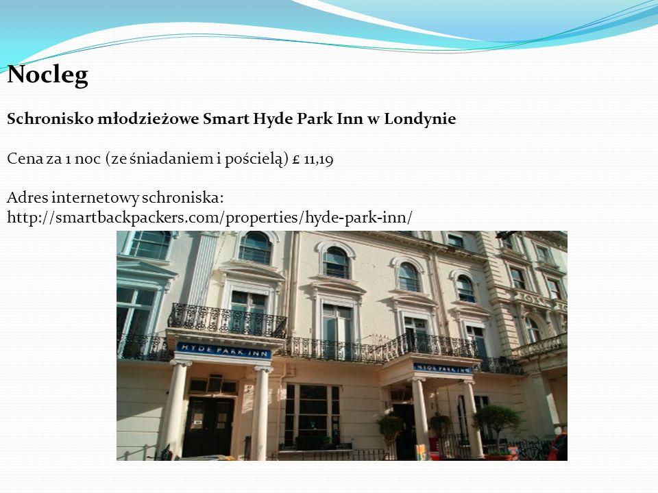 Nocleg Schronisko młodzieżowe Smart Hyde Park Inn w Londynie Cena za 1 noc (ze śniadaniem i pościelą) £ 11,19 Adres internetowy schroniska: http://smartbackpackers.com/properties/hyde-park-inn/