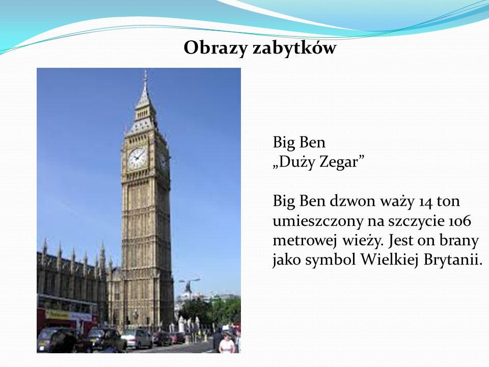 """Obrazy zabytków Big Ben """"Duży Zegar"""" Big Ben dzwon waży 14 ton umieszczony na szczycie 106 metrowej wieży. Jest on brany jako symbol Wielkiej Brytanii"""
