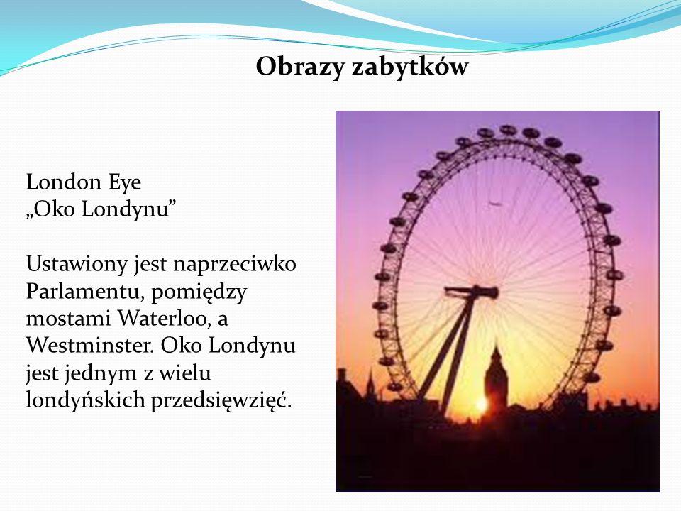 """London Eye """"Oko Londynu Ustawiony jest naprzeciwko Parlamentu, pomiędzy mostami Waterloo, a Westminster."""