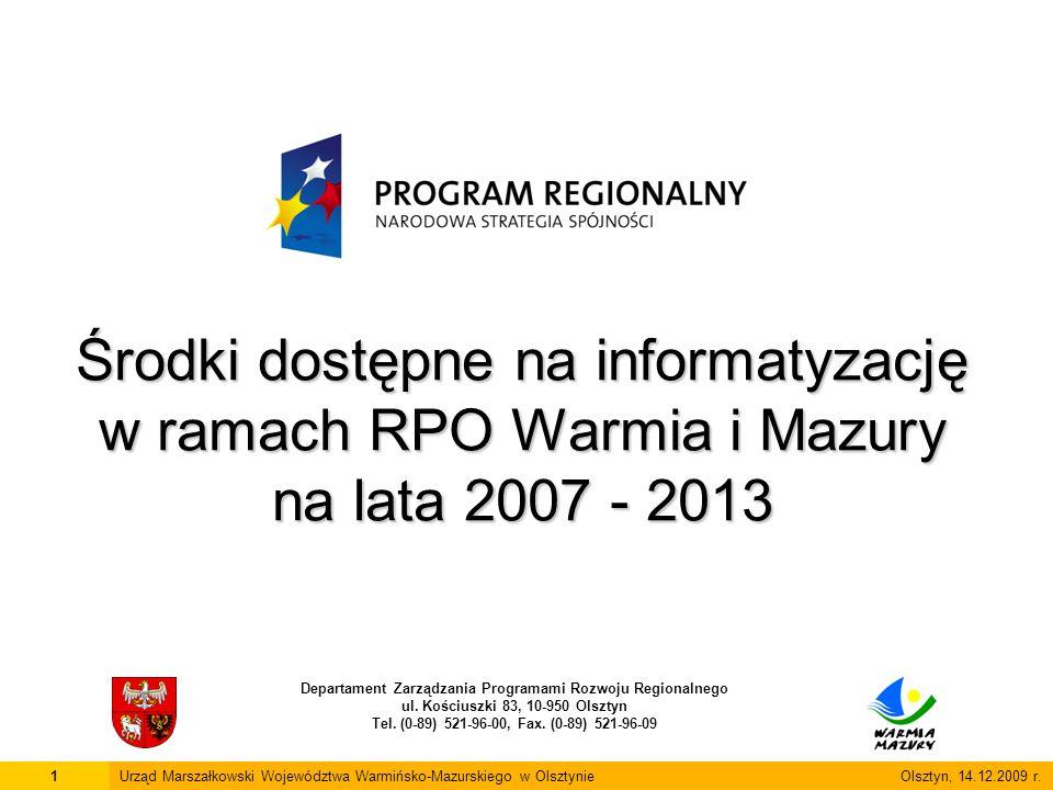 Środki dostępne na informatyzację w ramach RPO Warmia i Mazury na lata 2007 - 2013 Departament Zarządzania Programami Rozwoju Regionalnego ul.