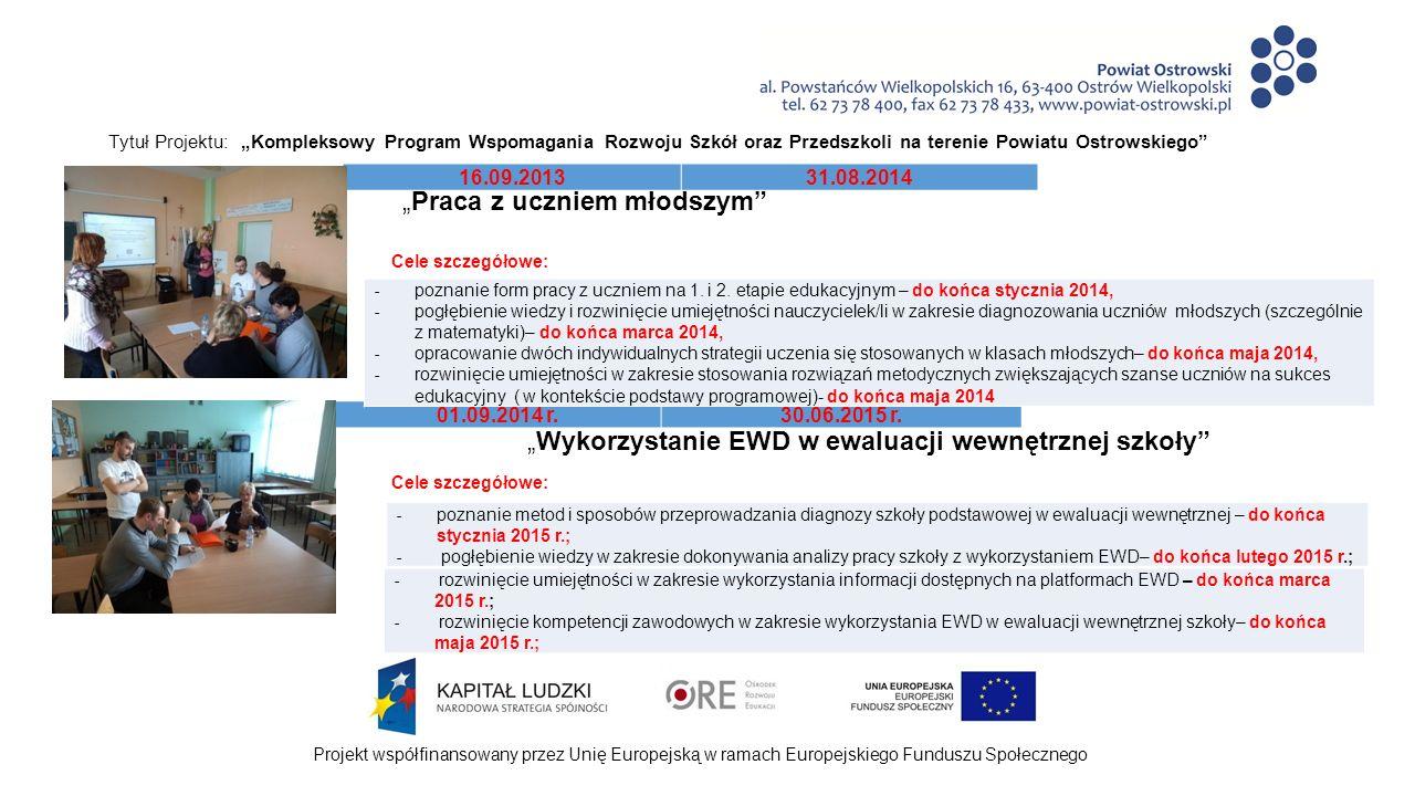 """Projekt współfinansowany przez Unię Europejską w ramach Europejskiego Funduszu Społecznego Tytuł Projektu: """"Kompleksowy Program Wspomagania Rozwoju Szkół oraz Przedszkoli na terenie Powiatu Ostrowskiego Wypracowane produkty w ramach realizacji Rocznego Planu Wspomagania """"Praca z uczniem młodszym - 2013/2014 - dwie formy pracy z uczniem młodszym ; - lista form oddziaływań psychologicznych na uczniów młodszych; - dwie metody zwiększające szanse uczniów na sukces."""