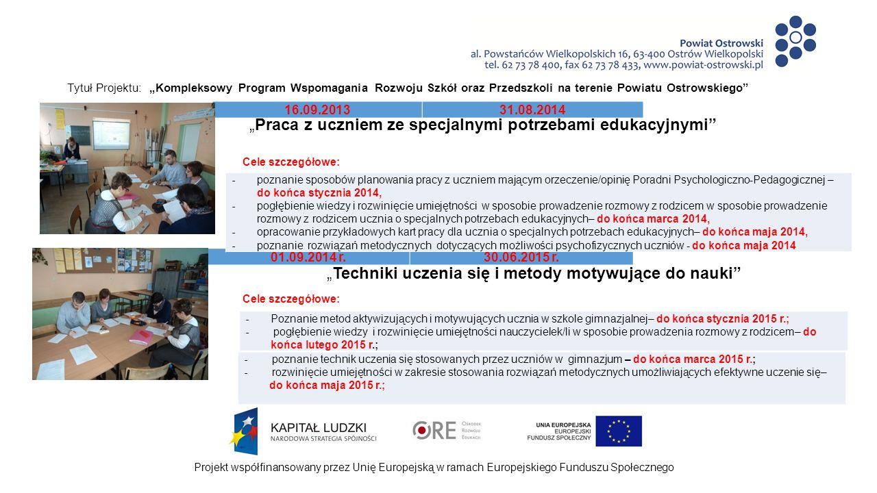 """Projekt współfinansowany przez Unię Europejską w ramach Europejskiego Funduszu Społecznego Tytuł Projektu: """"Kompleksowy Program Wspomagania Rozwoju Szkół oraz Przedszkoli na terenie Powiatu Ostrowskiego Wypracowane produkty w ramach realizacji Rocznego Planu Wspomagania """"Praca z uczniem ze specjalnymi potrzebami edukacyjnymi – 2013/2014 - przykładowy plan pracy z uczniem o specjalnych potrzebach edukacyjny ; - scenariusz spotkania z rodzicem ucznia mającego specjalne potrzeby edukacyjne; - karty pracy z uczniem o specjalnych potrzebach edukacyjnych."""