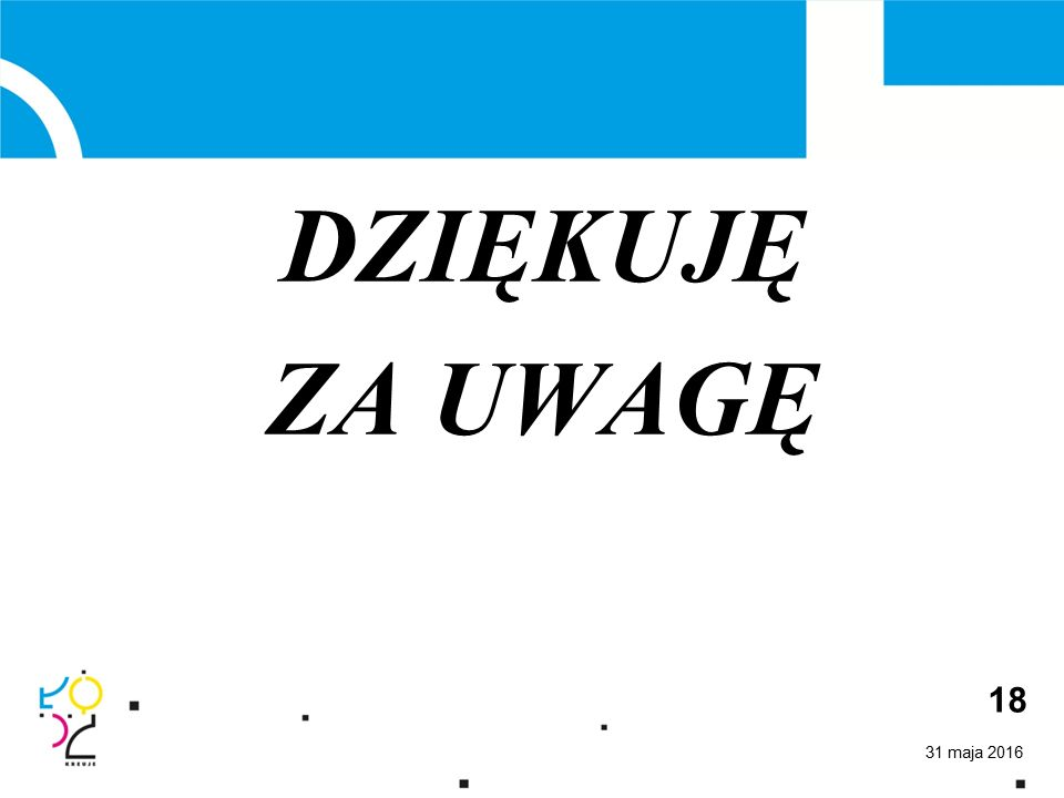 31 maja 2016 18 DZIĘKUJĘ ZA UWAGĘ