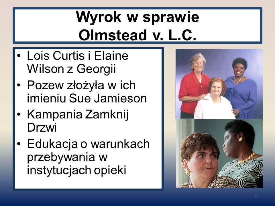 Wyrok w sprawie Olmstead v. L.C. Lois Curtis i Elaine Wilson z Georgii Pozew złożyła w ich imieniu Sue Jamieson Kampania Zamknij Drzwi Edukacja o waru