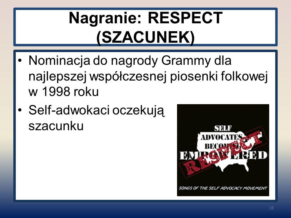Nagranie: RESPECT (SZACUNEK) Nominacja do nagrody Grammy dla najlepszej współczesnej piosenki folkowej w 1998 roku Self-adwokaci oczekują szacunku 16