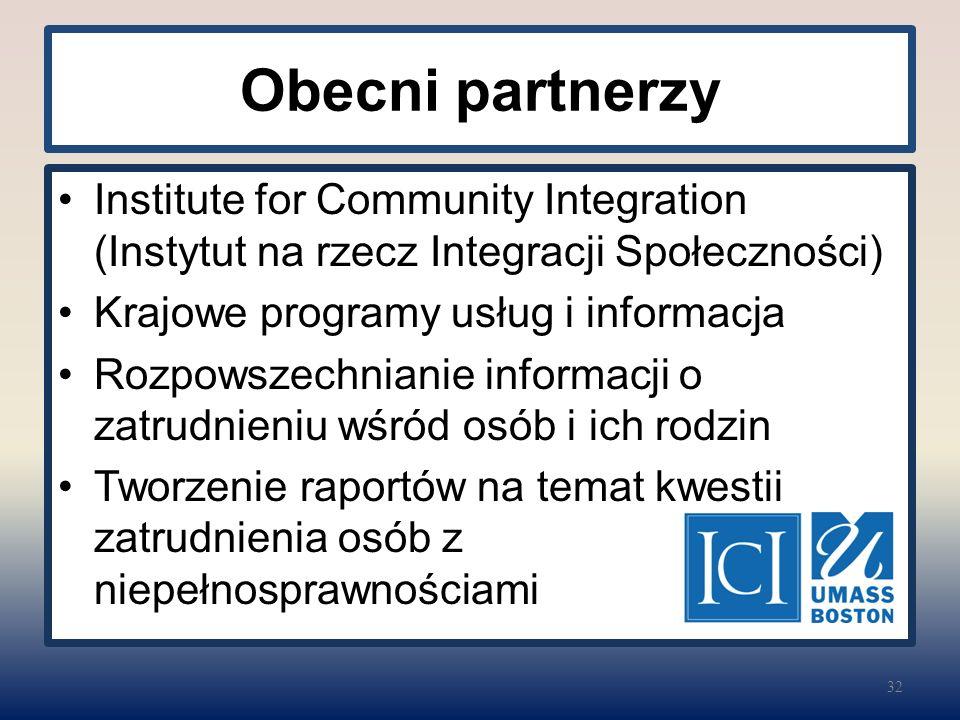 Obecni partnerzy Institute for Community Integration (Instytut na rzecz Integracji Społeczności) Krajowe programy usług i informacja Rozpowszechnianie informacji o zatrudnieniu wśród osób i ich rodzin Tworzenie raportów na temat kwestii zatrudnienia osób z niepełnosprawnościami 32