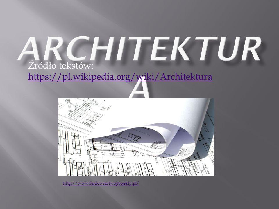 Źródło tekstów: https://pl.wikipedia.org/wiki/Architektura https://pl.wikipedia.org/wiki/Architektura http://www.budownictwoprojekty.pl/