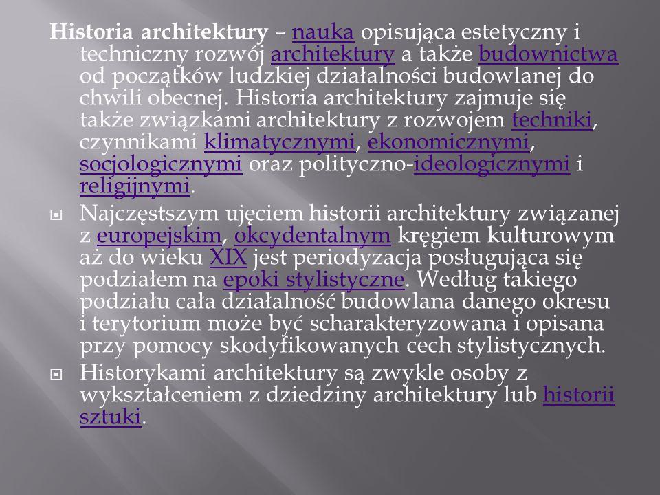 Historia architektury – nauka opisująca estetyczny i techniczny rozwój architektury a także budownictwa od początków ludzkiej działalności budowlanej do chwili obecnej.