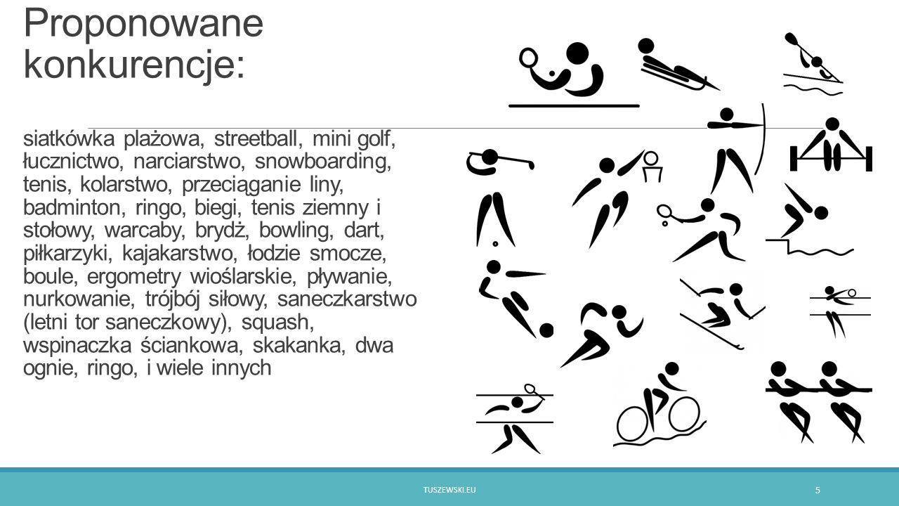 Proponowane konkurencje: siatkówka plażowa, streetball, mini golf, łucznictwo, narciarstwo, snowboarding, tenis, kolarstwo, przeciąganie liny, badmint