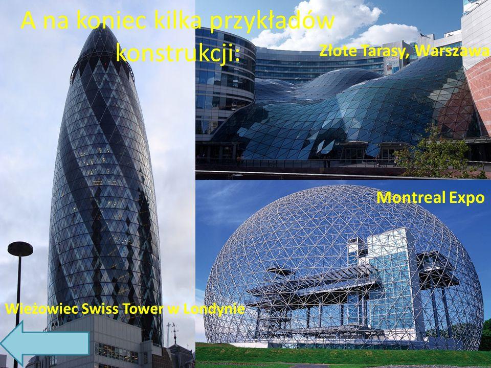 A na koniec kilka przykładów konstrukcji: Złote Tarasy, Warszawa Wieżowiec Swiss Tower w Londynie Montreal Expo