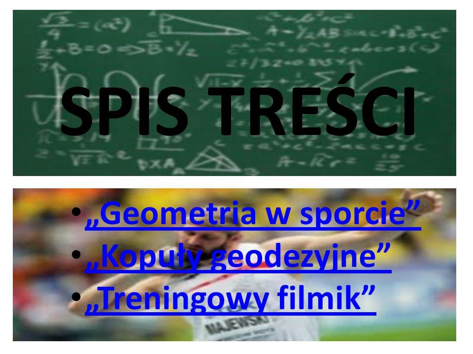 """SPIS TREŚCI """"Geometria w sporcie """"Kopuły geodezyjne """"Treningowy filmik"""