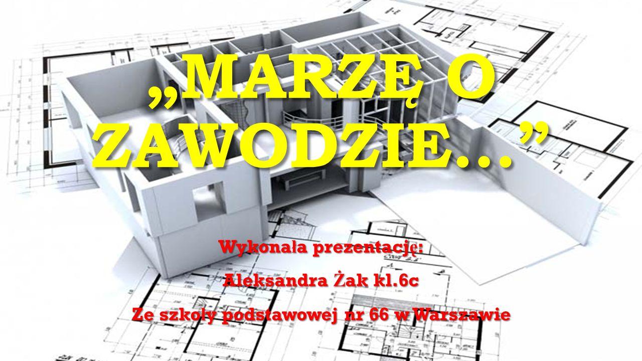 """""""MARZĘ O ZAWODZIE…"""" Wykona ł a prezentacj ę : Aleksandra Ż ak kl.6c Ze szko ł y podstawowej nr 66 w Warszawie"""