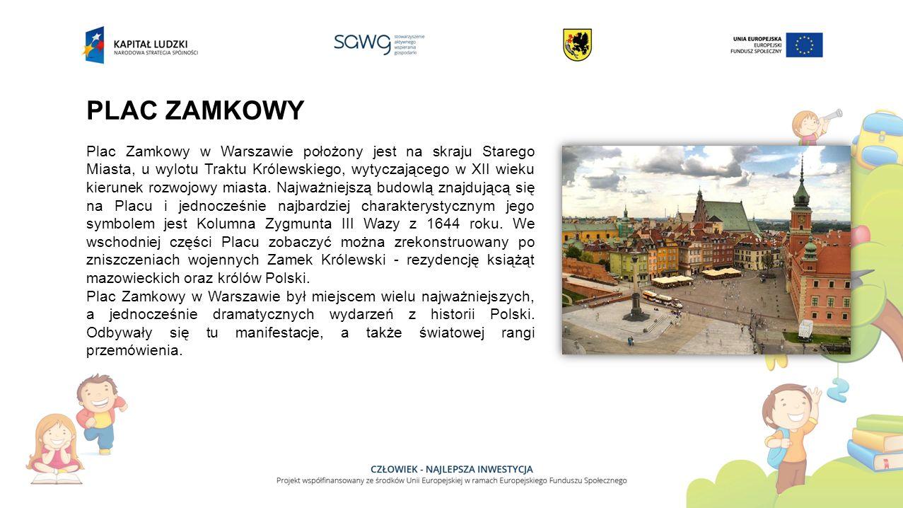 PLAC ZAMKOWY Plac Zamkowy w Warszawie położony jest na skraju Starego Miasta, u wylotu Traktu Królewskiego, wytyczającego w XII wieku kierunek rozwojowy miasta.