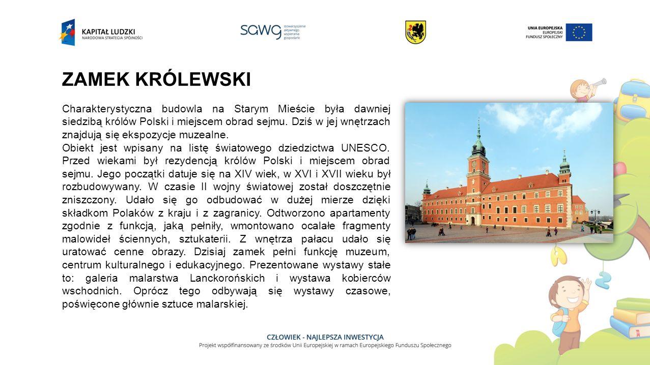 ZAMEK KRÓLEWSKI Charakterystyczna budowla na Starym Mieście była dawniej siedzibą królów Polski i miejscem obrad sejmu.