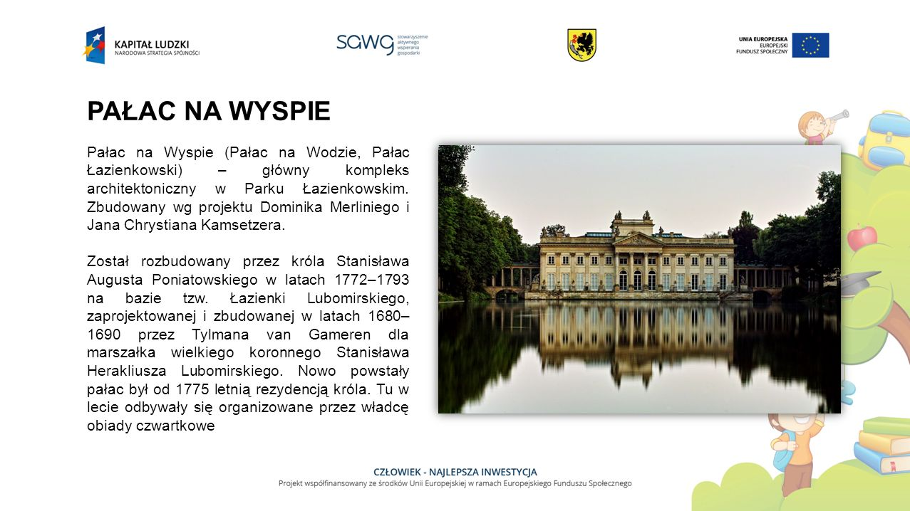 PAŁAC NA WYSPIE Pałac na Wyspie (Pałac na Wodzie, Pałac Łazienkowski) – główny kompleks architektoniczny w Parku Łazienkowskim.