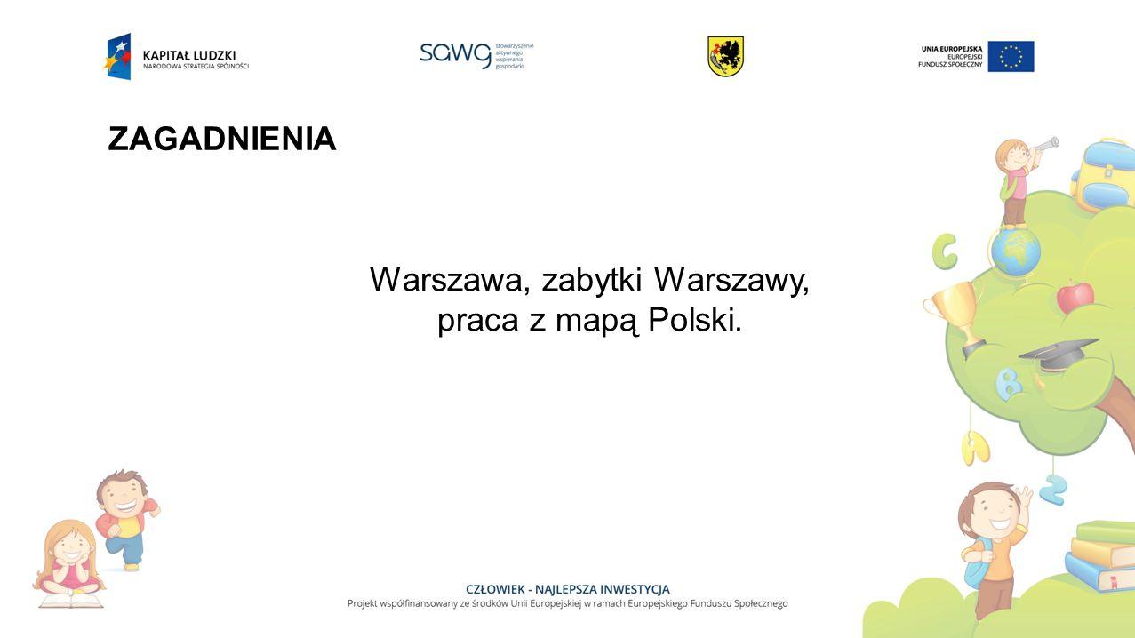 ZAGADNIENIA Warszawa, zabytki Warszawy, praca z mapą Polski.