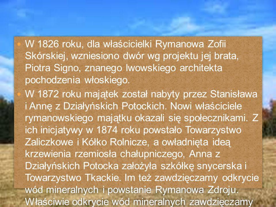W 1826 roku, dla właścicielki Rymanowa Zofii Skórskiej, wzniesiono dwór wg projektu jej brata, Piotra Signo, znanego lwowskiego architekta pochodzenia włoskiego.