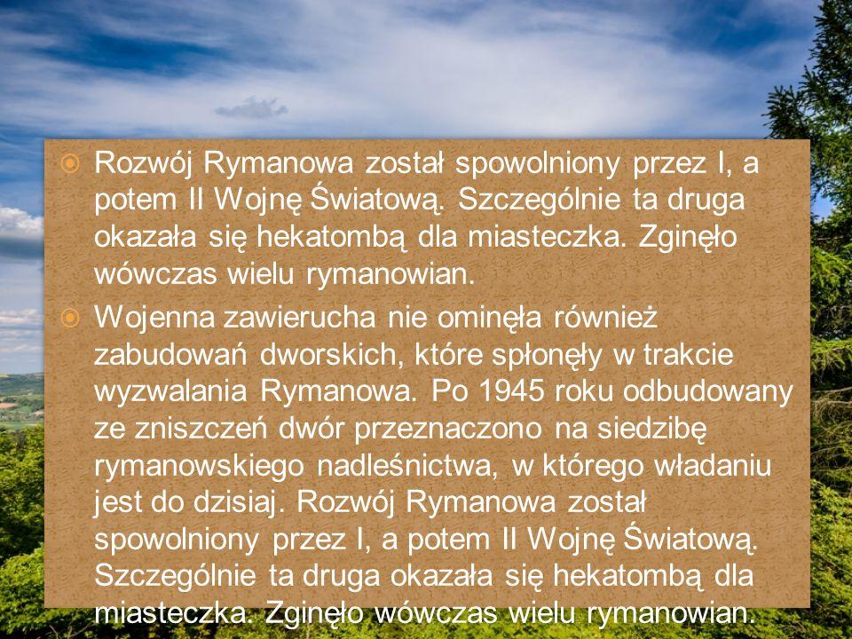  Rozwój Rymanowa został spowolniony przez I, a potem II Wojnę Światową.