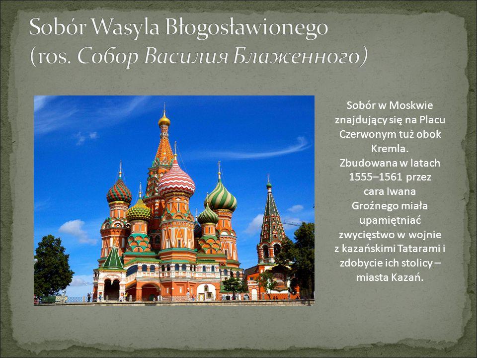 Sobór w Moskwie znajdujący się na Placu Czerwonym tuż obok Kremla. Zbudowana w latach 1555–1561 przez cara Iwana Groźnego miała upamiętniać zwycięstwo