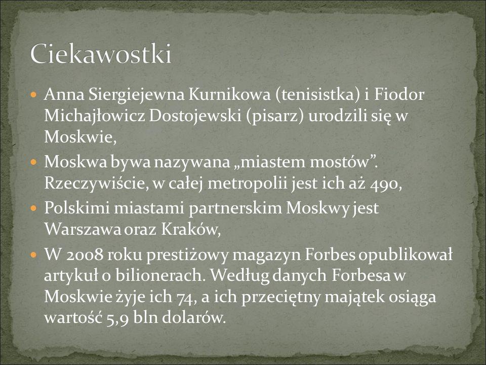 """Anna Siergiejewna Kurnikowa (tenisistka) i Fiodor Michajłowicz Dostojewski (pisarz) urodzili się w Moskwie, Moskwa bywa nazywana """"miastem mostów"""". Rze"""
