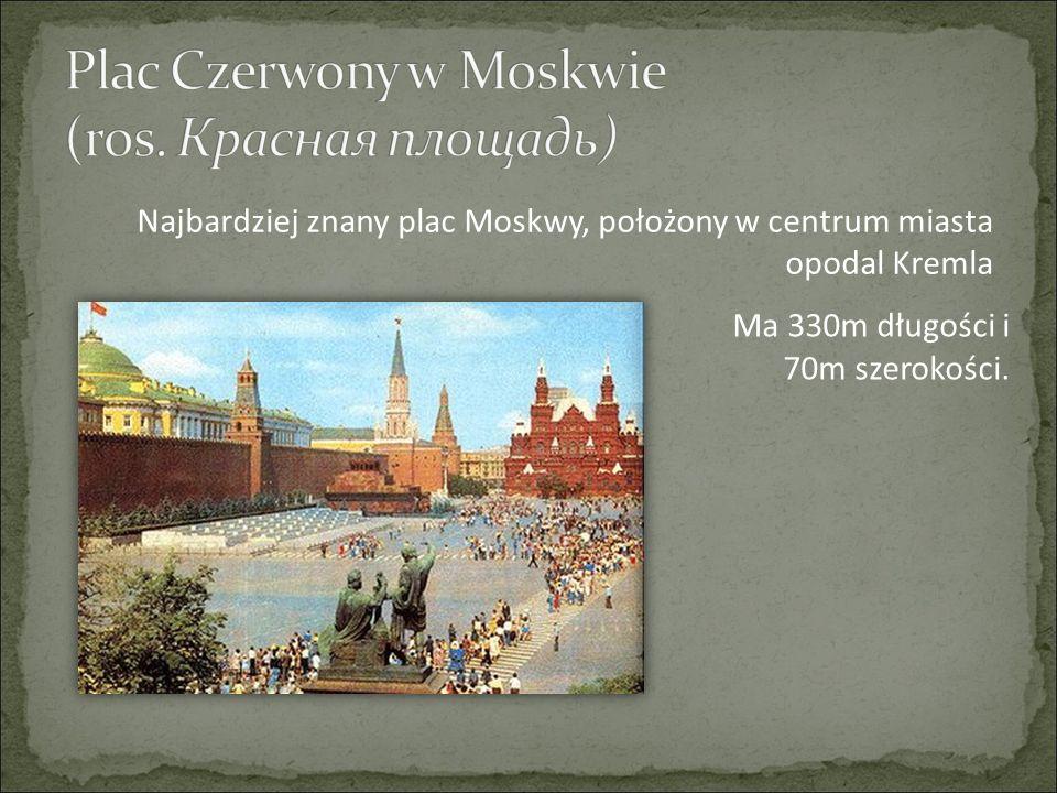 Najbardziej znany plac Moskwy, położony w centrum miasta opodal Kremla Ma 330m długości i 70m szerokości.