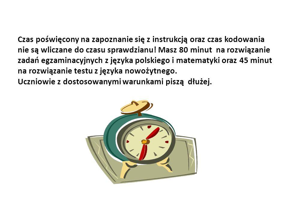 Czas poświęcony na zapoznanie się z instrukcją oraz czas kodowania nie są wliczane do czasu sprawdzianu! Masz 80 minut na rozwiązanie zadań egzaminacy